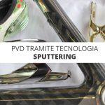 Il processo di metallizzazione PVD sputtering: tra funzionalità (green) ed estetica