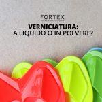 Verniciatura: a liquido o in polvere. Qual è la miglior soluzione per soddisfare esigenze estetiche e funzionali?