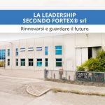 Rinnovarsi e guardare al futuro: la leadership secondo Fortex® srl
